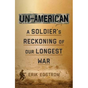 Un-American: A Soldier's Reckoning of Our Longest War
