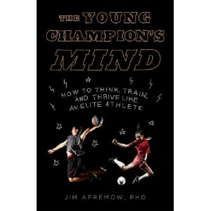 Young Champion's Mind: How to Think, Train, and Thrive Like an Elite Athlete