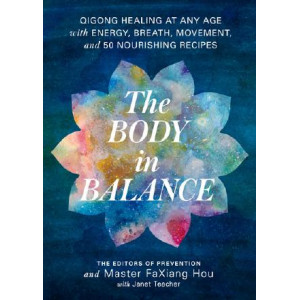 Body in Balance: Qigong Healing at Any Age with Energy, Breath, Movement, and 50 Nourishing Recipes