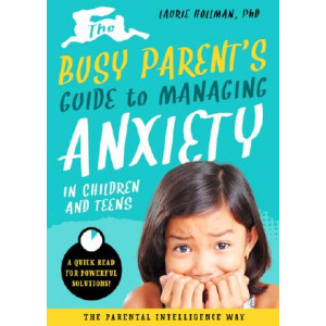 Busy Parent's Guide to Managing Anxiety: A Quick Read for Quick Solutions