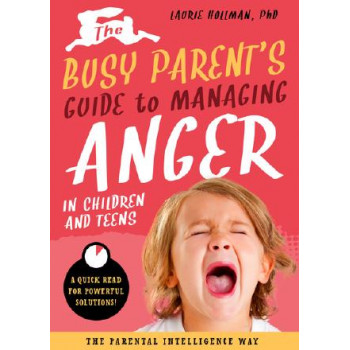 Busy Parent's Guide to Handling Anger: A Quick Read for Quick Solutions