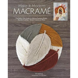 Make it Modern Macrame: The Boho-Chic Guide to Making Rainbow Wraps, Knotted Feathers, Woven Coasters & More