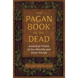 Pagan Book of the Dead: Ancestral Visions of the Afterlife and Other Worlds, The