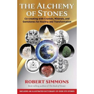 Alchemy of Stones: Co-creating with Crystals, Minerals, and Gemstones for Healing and Transformation, The