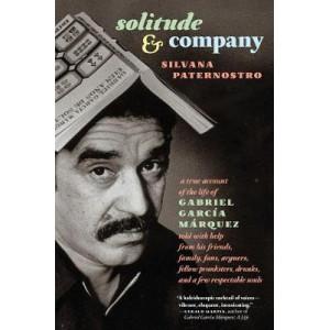 Solitude & Company: A True Account of the Life of Gabriel Garcia Marquez