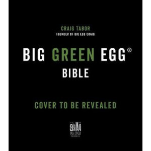 Big Green Egg Bible, The: The Ultimate Guide to Grilling on Your Ceramic Smoker