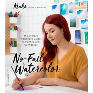 No-Fail Watercolor: The Ultimate Beginner's Guide to Painting with Confidence