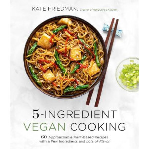 5-Ingredient Vegan Cooking: 60 Approachable Plant-Based Recipes with a Few Ingredients and Lots of Flavor