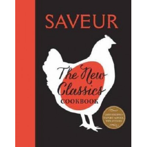 Saveur: The New Classics: More than 1,000 of the World's Best Recipes for Today's Kitchen