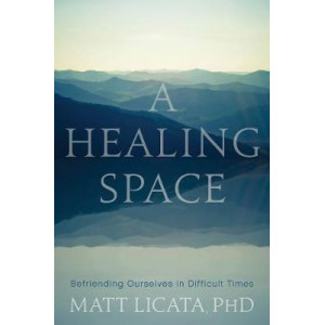 Healing Space: Befriending Ourselves in Difficult Times, A