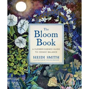 Bloom Book, The: A Flower Essence Guide to Cosmic Balance