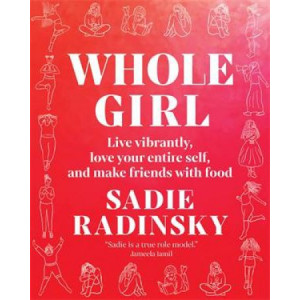 Whole Girl: Live Vibrantly, Love Your Entire Self, and Make Friends with Food