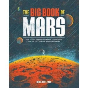 Big Book of Mars: From Ancient Egypt to The Martian,  Deep-Space Dive into Our Obsession with the Red Planet