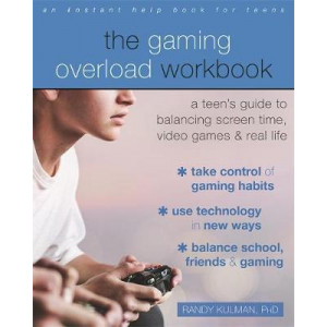 Gaming Overload Workbook:  Teen's Guide to Balancing Screen Time, Video Games, and Real Life