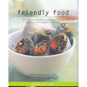 Friendly Food : The Essential Guide to Avoiding Allergies, Additives and Problem Chemicals