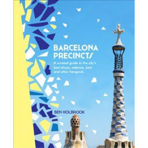Barcelona Precincts: A Curated Guide to the City's Best Shops, Eateries, Bars and Other Hangouts
