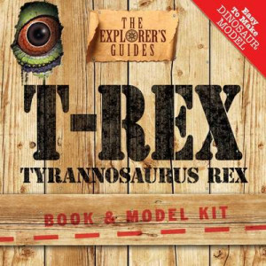 Tyrannosaurus Rex Book and Model Kit: The Explorer's Guide