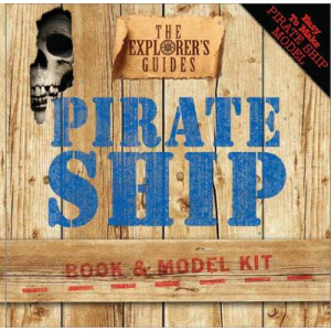 Pirate Ship Book and Model Kit: The Explorers Guides