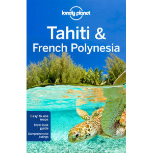 2013 Tahiti & French Polynesia : Lonely Planet
