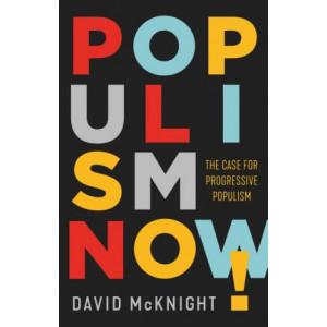 Populism Now!: The Case For Progressive Populism