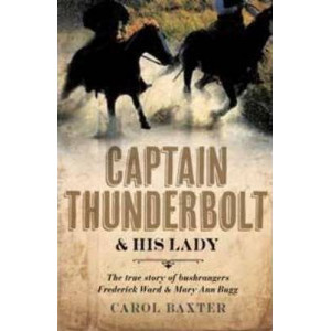 Captain Thunderbolt and His Lady: The True Story of Bushrangers Frederick Ward and Mary Ann Bugg