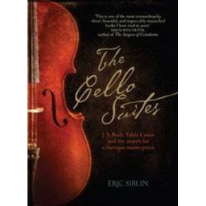 Cello Suites: J.S. Bach, Pablo Casals and the Search for a Baroque Masterpiece