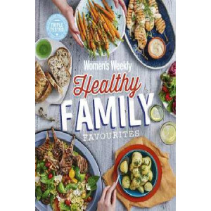 Australian Women's Weekly Healthy Family Favourites