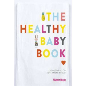 Healthy Baby Book: Your Guide to the First Twelve Months