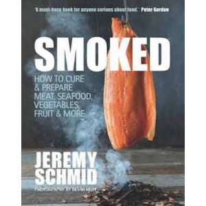 Smoked: How to Cure and Prepare Meat, Seafood, Vegetables, Fruit and More