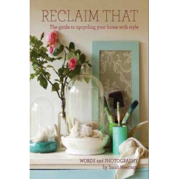 Reclaim That! The Guide to Upcycling Your Home with Style
