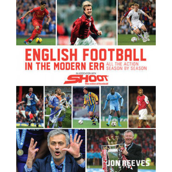 English Football in the Modern  Era: All the Action Season by Season