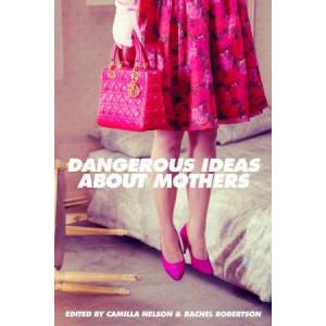 Dangerous Ideas About Mothers