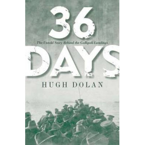 36 Days:  Untold Story Behind the Gallipoli Landings