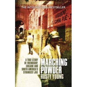 Marching Powder:  True Story of Friendship, Cocaine & South America's Strangest Jail