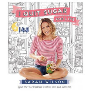 I Quit Sugar for Life: 148 Recipes + Meal Plans for Families and Solos