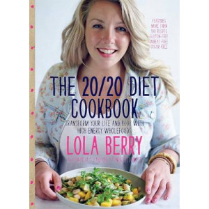 20/20 Diet Cookbook: Transform Your Life and Body with High-energy Wholefoods