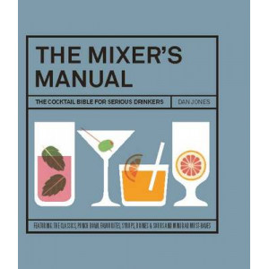 Mixer's Manual: The Cocktail Bible for Serious Drinkers