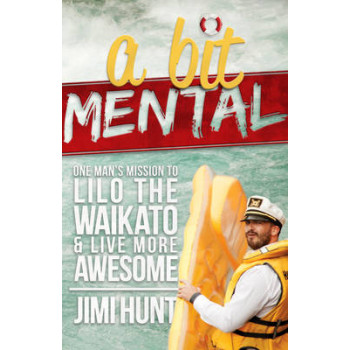 Bit Mental: One Man's Mission to Lilo the Waikato & Live More Awesome
