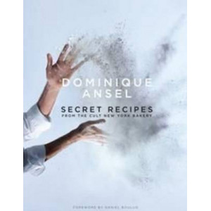 Dominique Ansel: Secret Recipes Unforgettable Desserts from the World's Most Celebrated Bakery