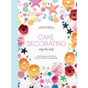 Cake Decorating Step by Step: Simple Instructions for Gorgeous Cakes, Cupcakes and Cookies