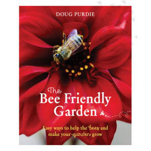 Bee Friendly Garden: Easy Ways to Help the Bees and Make Your Garden Grow