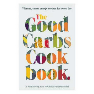 Good Carbs Cookbook: Vibrant, Smart Energy Recipes for Every Day