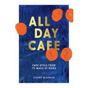 All Day Cafe: Cafe-Style Food to Make at Home