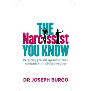 Narcissist You Know: Defending Yourself Against Extreme Narcissists in an All-About-Me Age