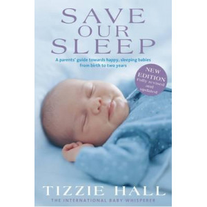Save Our Sleep: A Parent's Guide Towards Happy, Sleeping Babies from Birth to Two Years