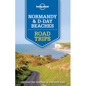 Lonely Planet Normandy and D-Day Beaches Road Trips 2015