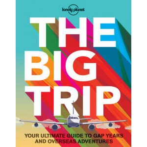 Big Trip: Your Ultimate Guide to Gap Years and Overseas Adventures