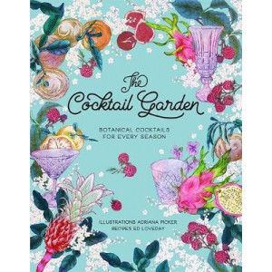 Cocktail Garden: Botanical Cocktails for Every Season