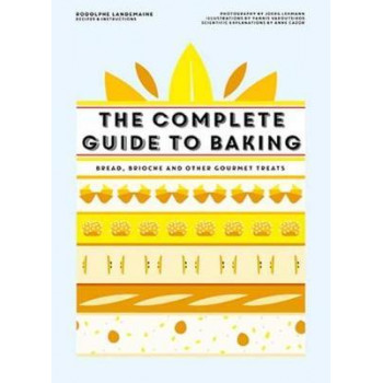 Complete Guide to Baking: Bread, Brioche and Other Gourmet Treats