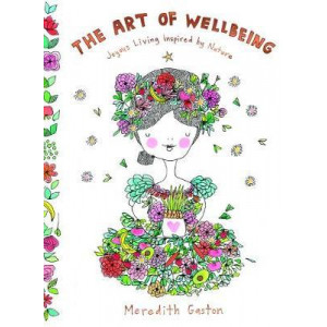 Art of Wellbeing, The: Joyous living inspired by nature